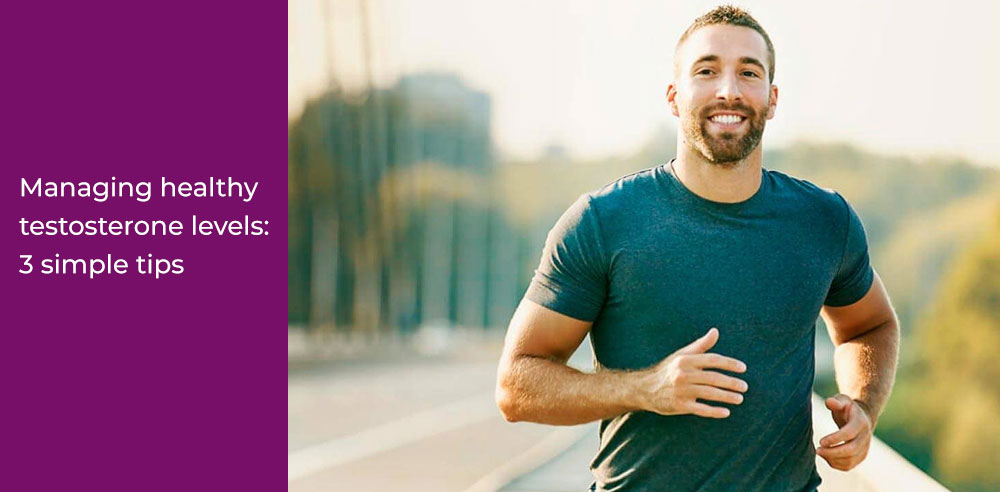 Managing Healthy Testosterone Levels: 3 simple tips